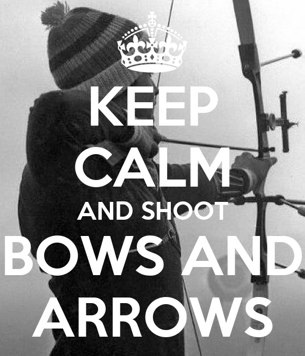 KEEP CALM AND SHOOT BOWS AND ARROWS