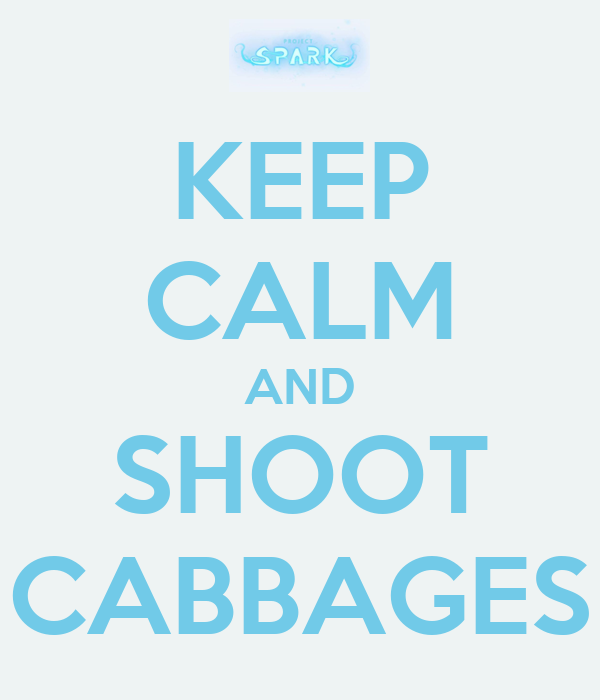 KEEP CALM AND SHOOT CABBAGES