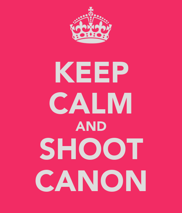 KEEP CALM AND SHOOT CANON