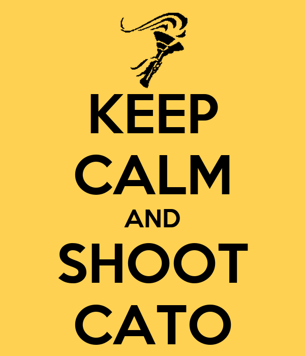 KEEP CALM AND SHOOT CATO