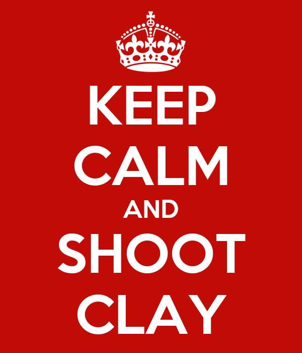 KEEP CALM AND SHOOT CLAY