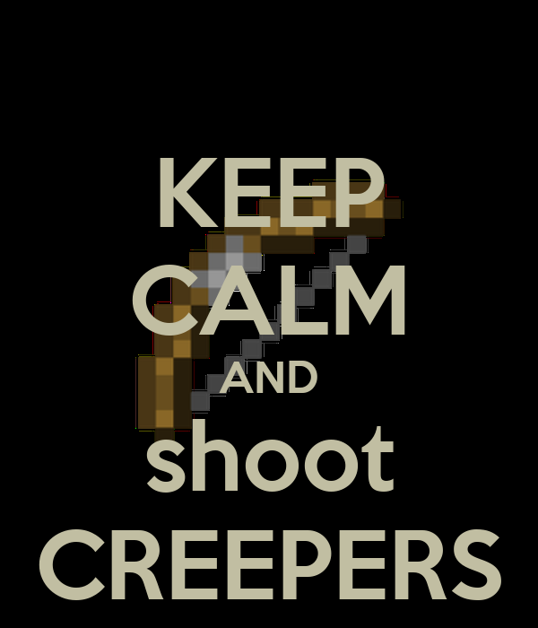 KEEP CALM AND shoot CREEPERS