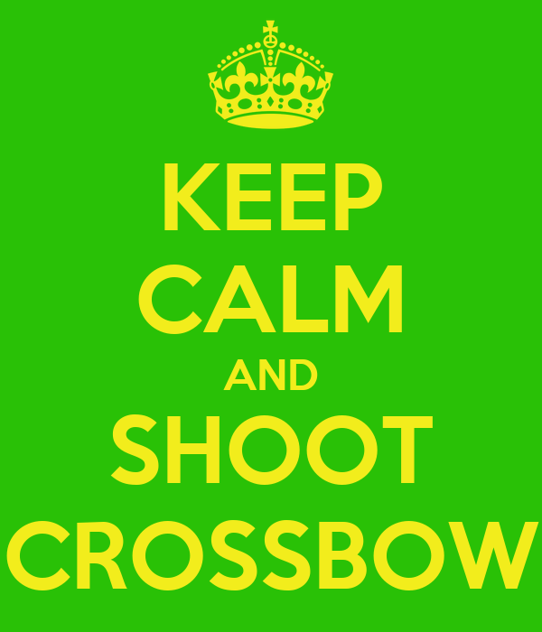 KEEP CALM AND SHOOT CROSSBOW