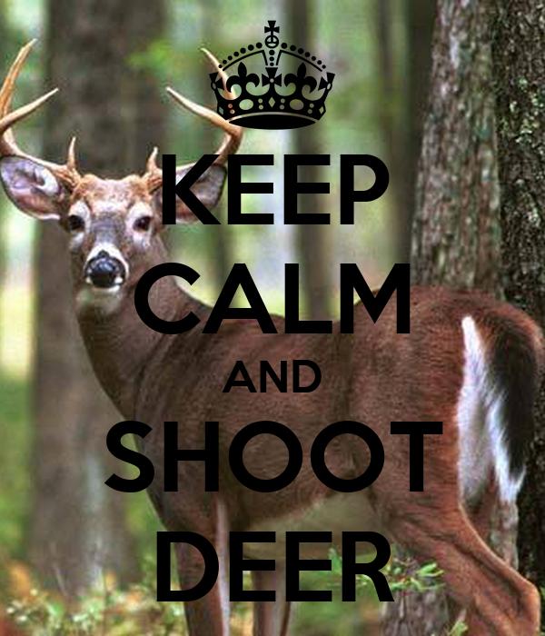 KEEP CALM AND SHOOT DEER