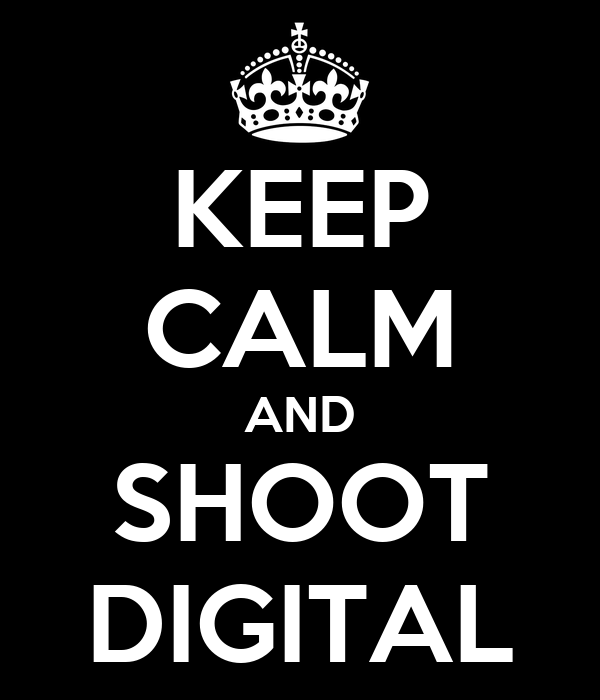 KEEP CALM AND SHOOT DIGITAL