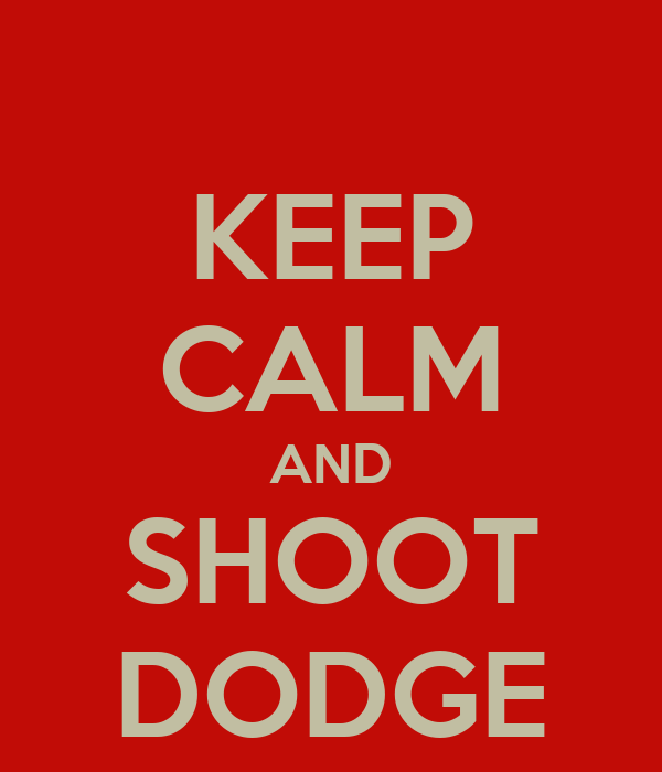 KEEP CALM AND SHOOT DODGE