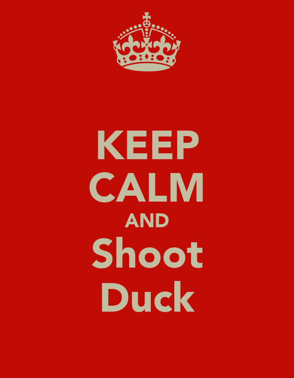 KEEP CALM AND Shoot Duck