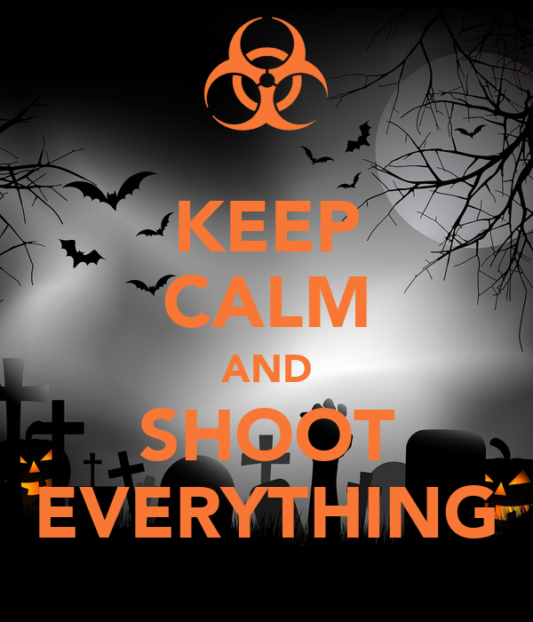 KEEP CALM AND SHOOT EVERYTHING