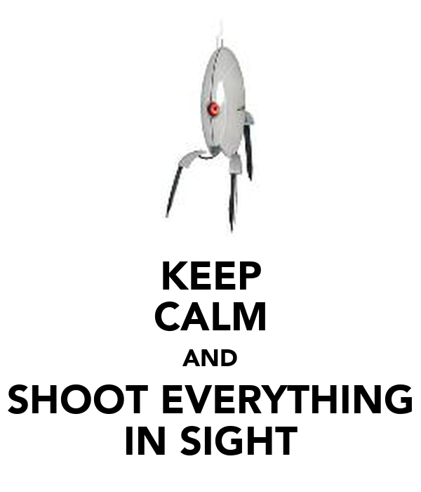 KEEP CALM AND SHOOT EVERYTHING IN SIGHT