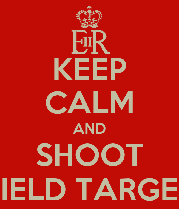 KEEP CALM AND SHOOT FIELD TARGET