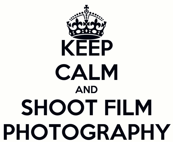 KEEP CALM AND SHOOT FILM PHOTOGRAPHY