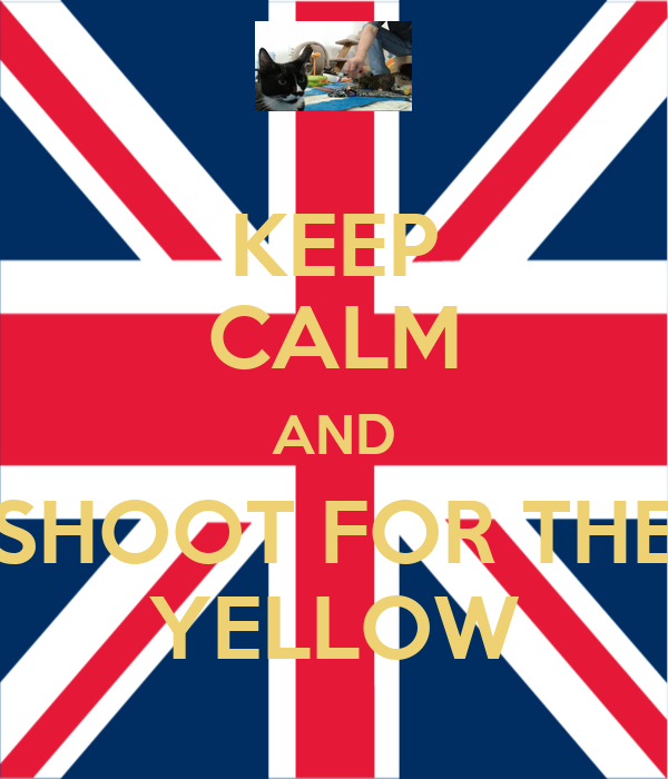 KEEP CALM AND SHOOT FOR THE YELLOW