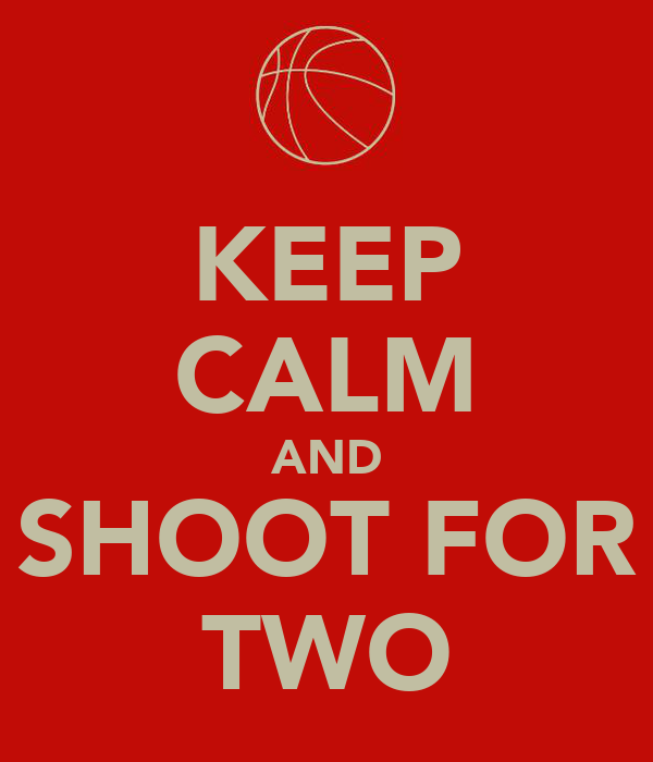 KEEP CALM AND SHOOT FOR TWO