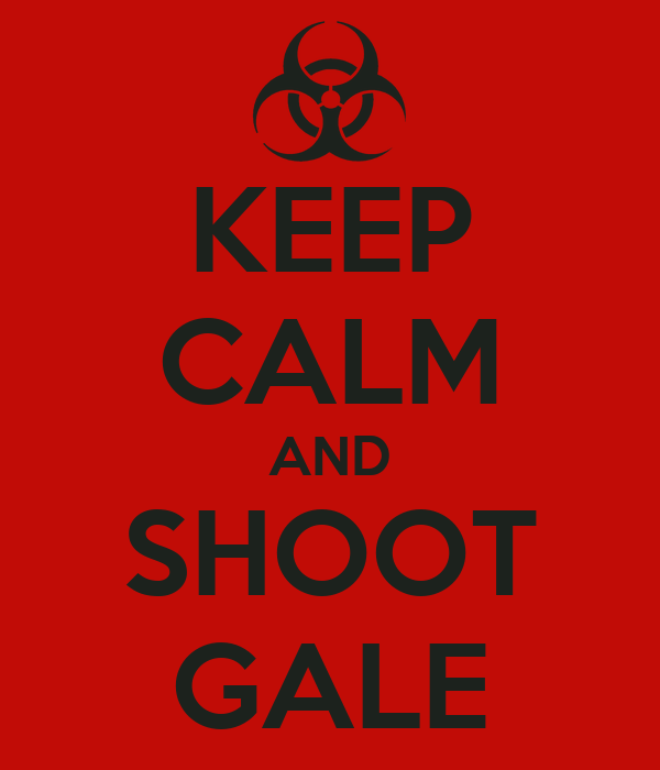 KEEP CALM AND SHOOT GALE