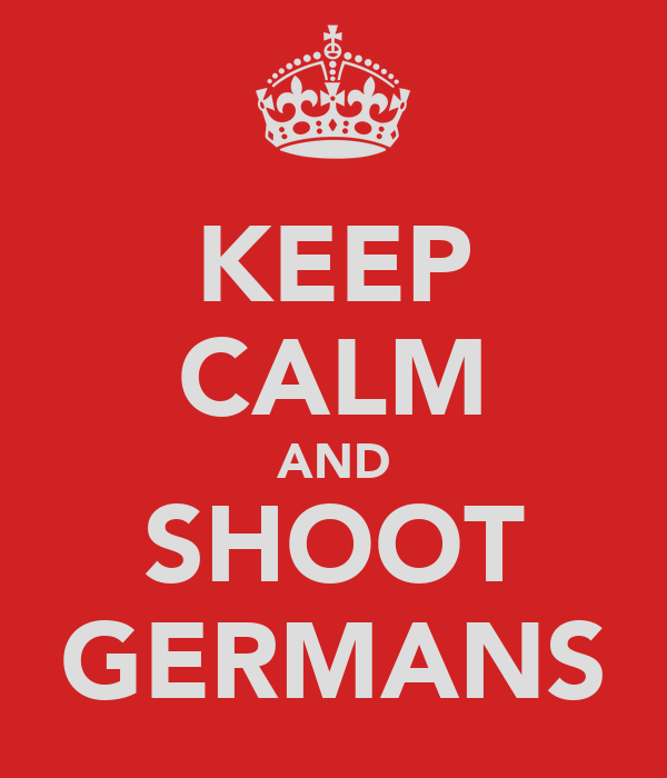 KEEP CALM AND SHOOT GERMANS