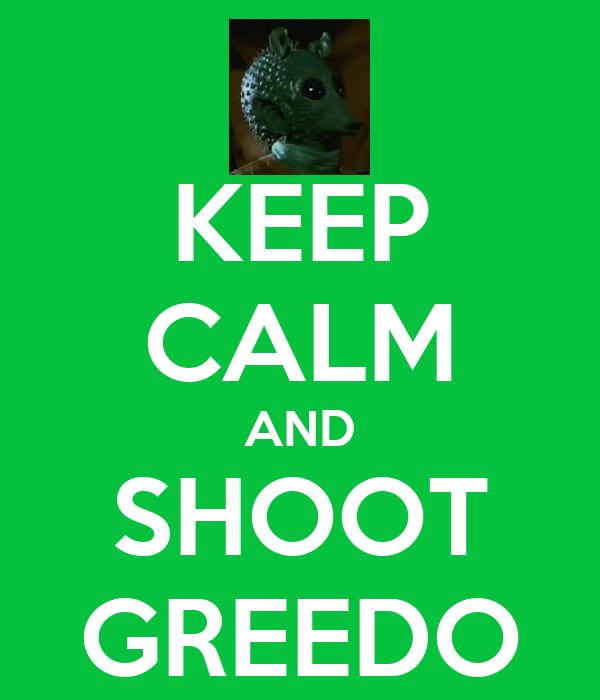KEEP CALM AND SHOOT GREEDO
