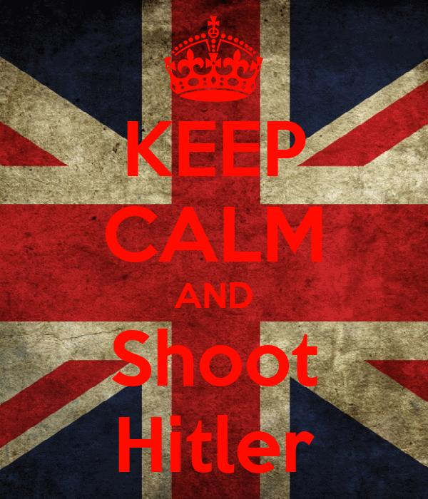 KEEP CALM AND Shoot Hitler