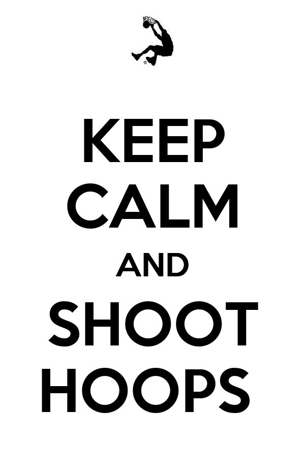 KEEP CALM AND SHOOT HOOPS
