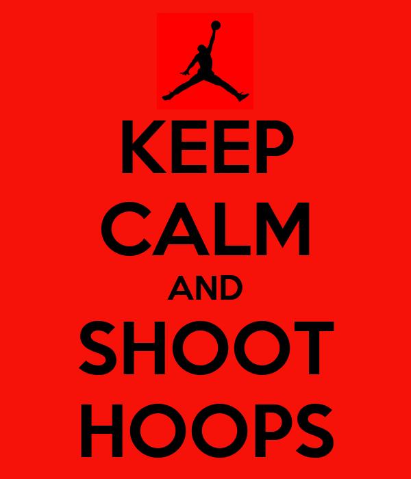 KEEP CALM AND SHOOT HOOPS