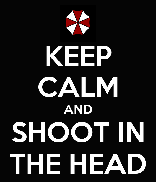 KEEP CALM AND SHOOT IN THE HEAD