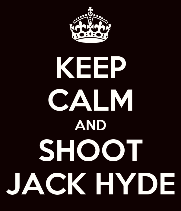 KEEP CALM AND SHOOT JACK HYDE