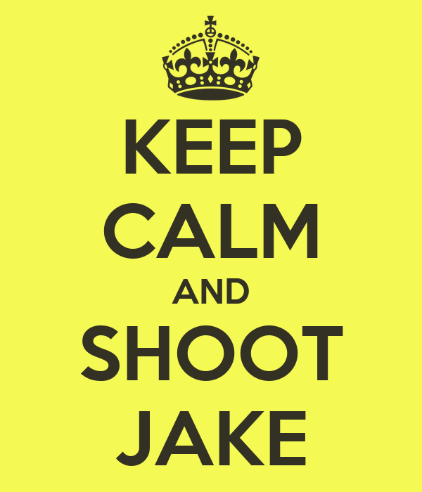 KEEP CALM AND SHOOT JAKE