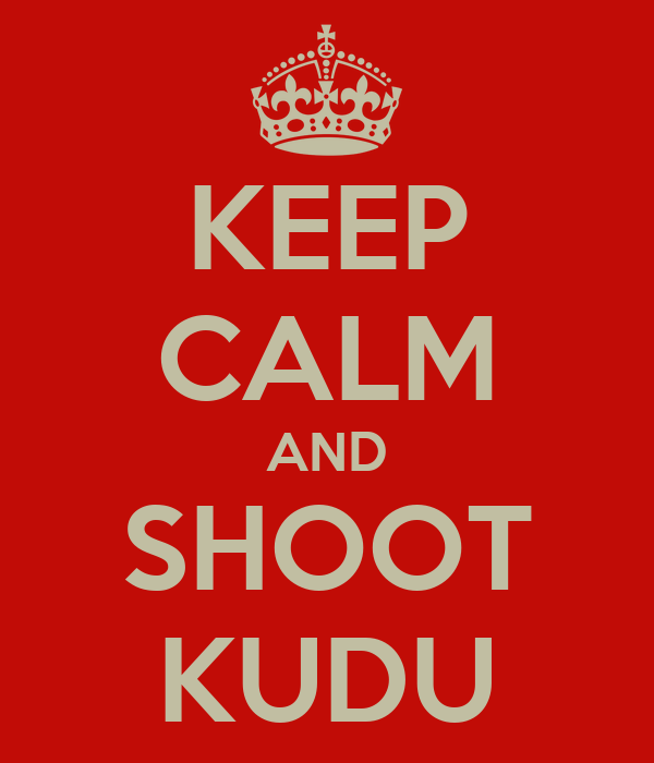 KEEP CALM AND SHOOT KUDU