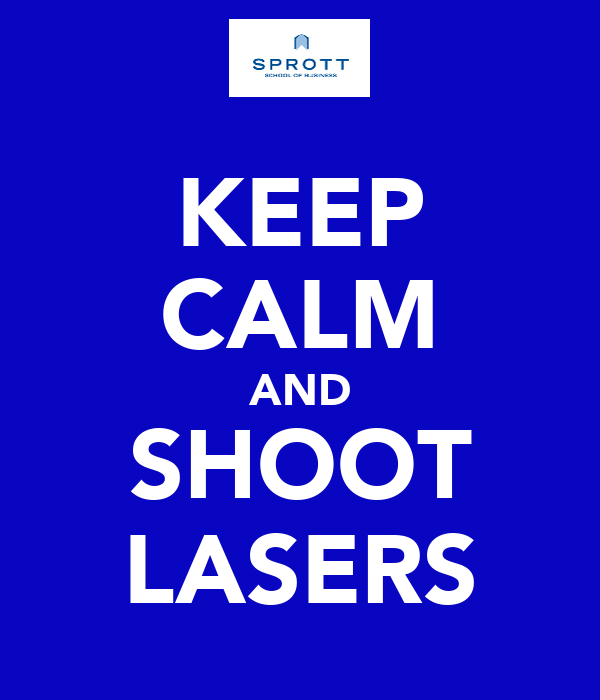 KEEP CALM AND SHOOT LASERS