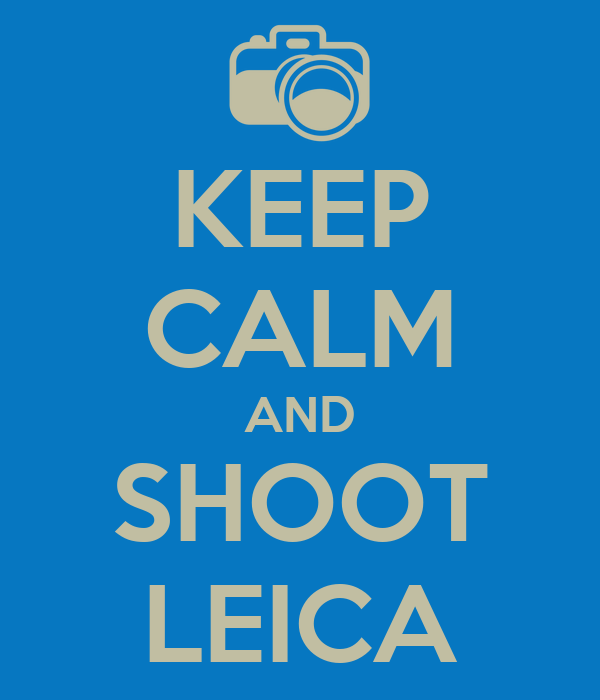 KEEP CALM AND SHOOT LEICA