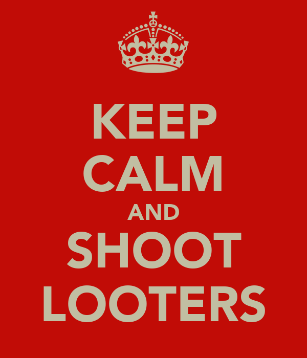 KEEP CALM AND SHOOT LOOTERS