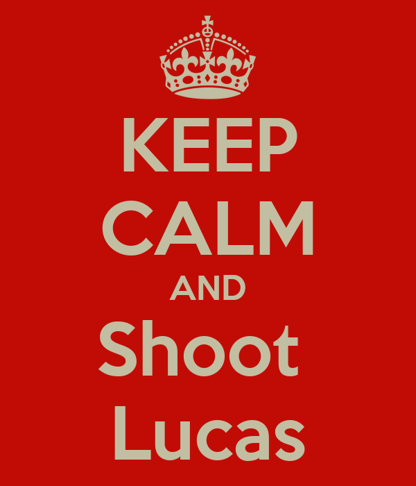 KEEP CALM AND Shoot  Lucas