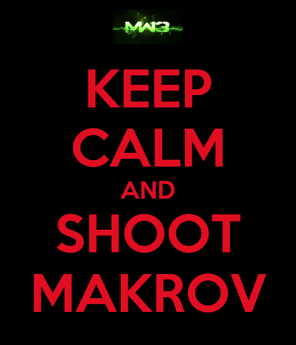 KEEP CALM AND SHOOT MAKROV