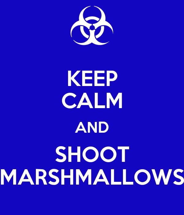 KEEP CALM AND SHOOT MARSHMALLOWS