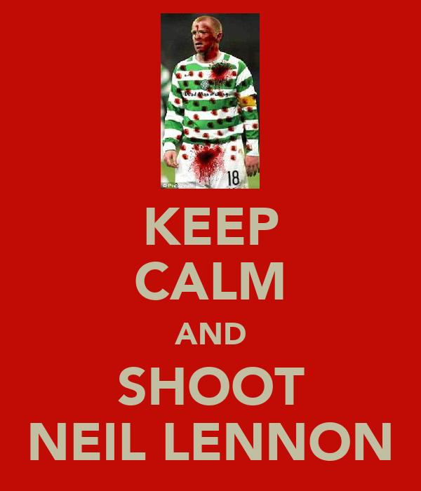 KEEP CALM AND SHOOT NEIL LENNON