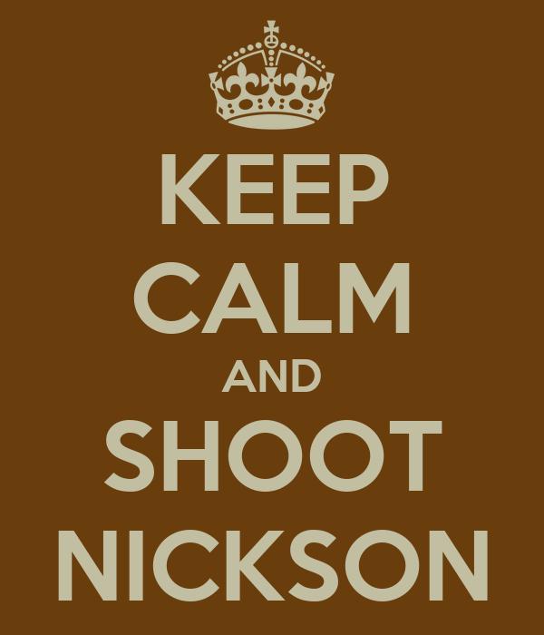 KEEP CALM AND SHOOT NICKSON