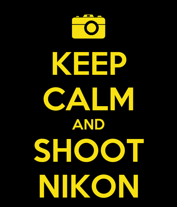 KEEP CALM AND SHOOT NIKON