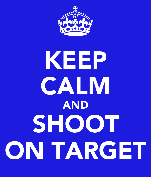 KEEP CALM AND SHOOT ON TARGET
