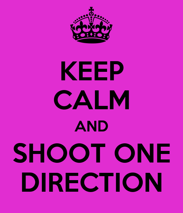KEEP CALM AND SHOOT ONE DIRECTION