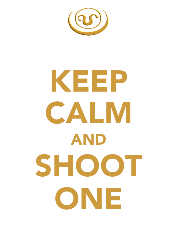 KEEP CALM AND SHOOT ONE