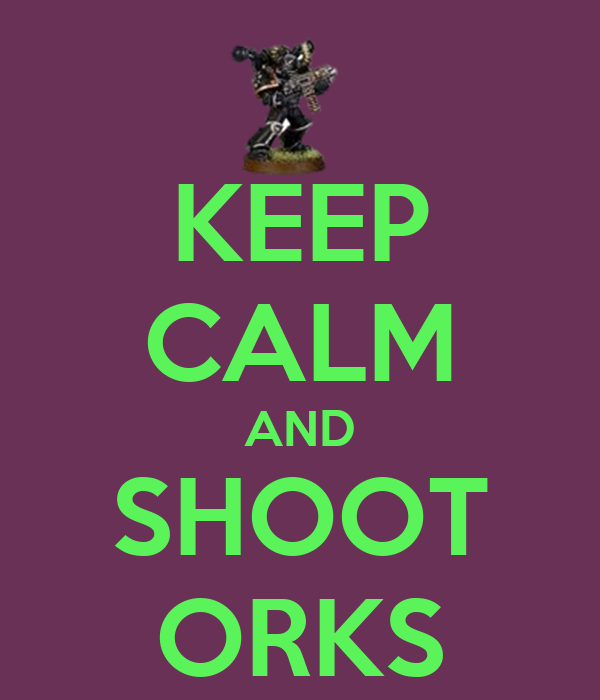 KEEP CALM AND SHOOT ORKS