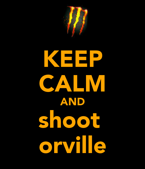 KEEP CALM AND shoot  orville
