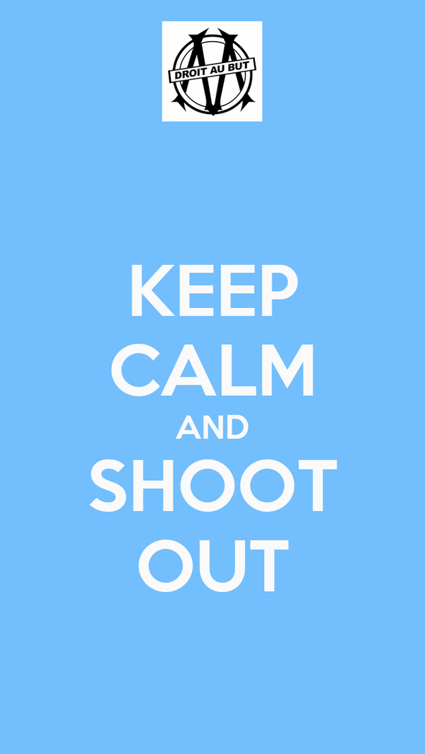KEEP CALM AND SHOOT OUT