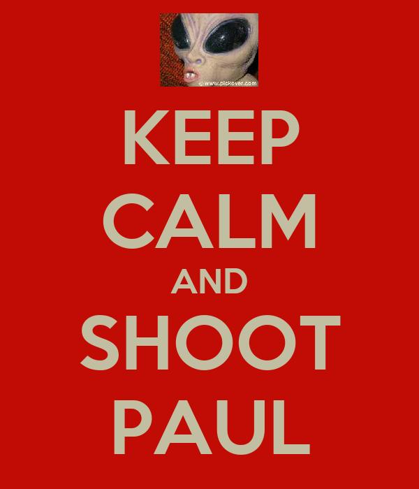 KEEP CALM AND SHOOT PAUL