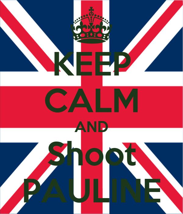 KEEP CALM AND Shoot PAULINE