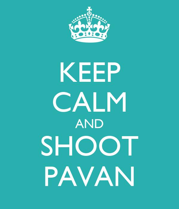 KEEP CALM AND SHOOT PAVAN