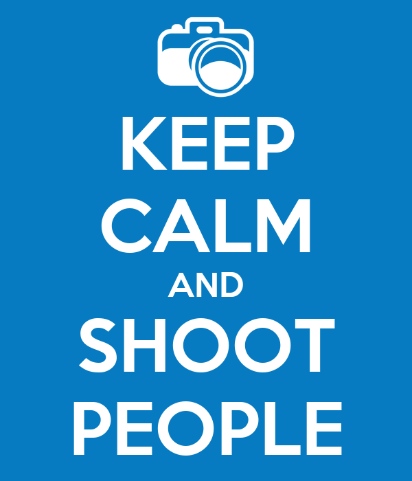 KEEP CALM AND SHOOT PEOPLE