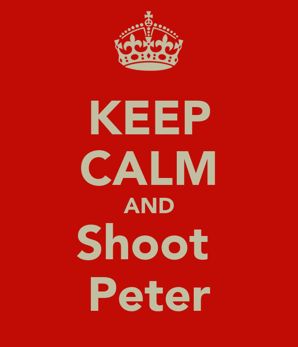 KEEP CALM AND Shoot  Peter