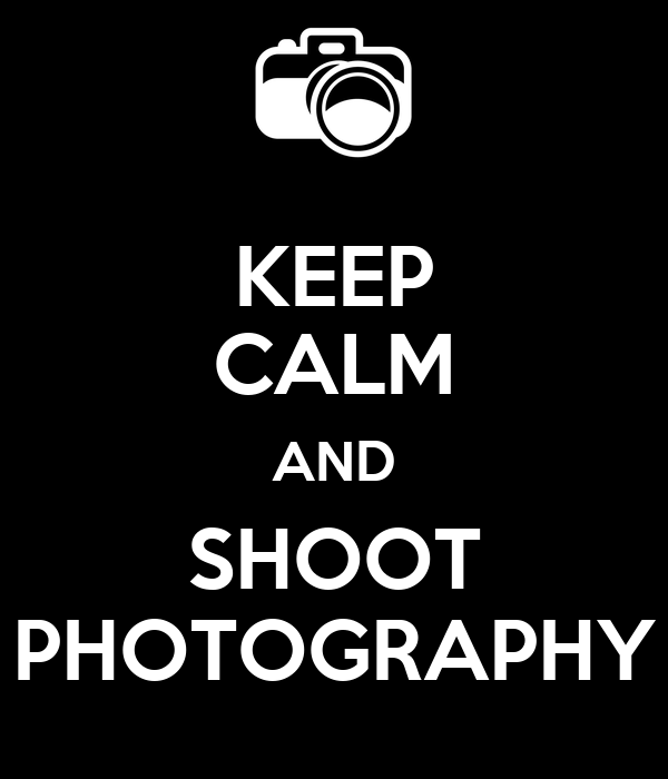 KEEP CALM AND SHOOT PHOTOGRAPHY