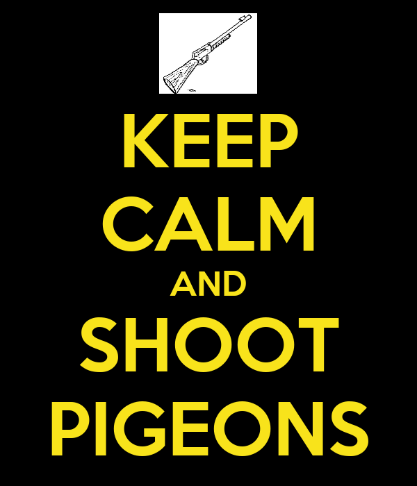 KEEP CALM AND SHOOT PIGEONS