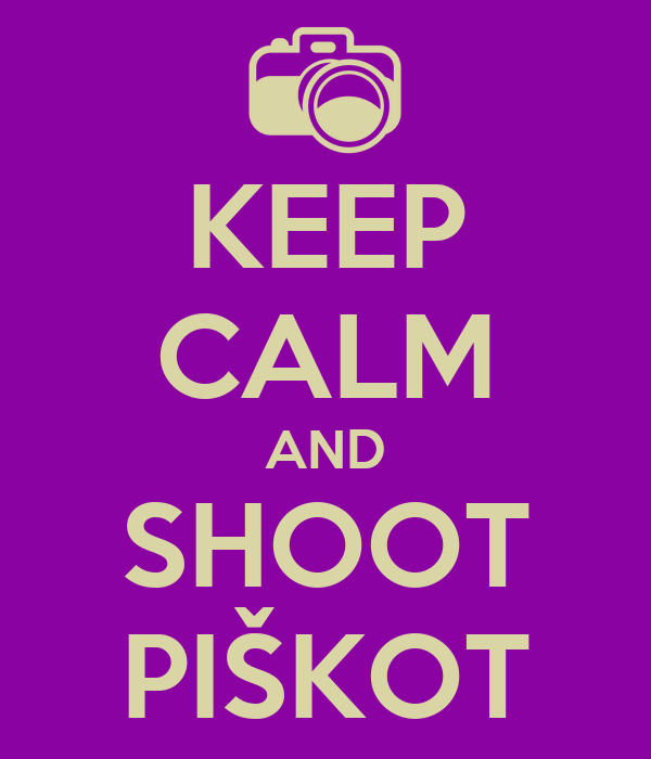 KEEP CALM AND SHOOT PIŠKOT